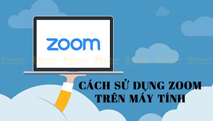 Cách sử dụng Zoom trên máy đơn giản