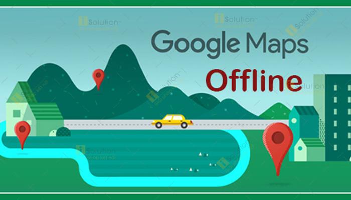 Cách tạo Google map offline PC và điện thoại