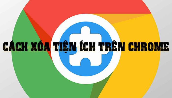 Cách xóa tiện ích trên Chrome