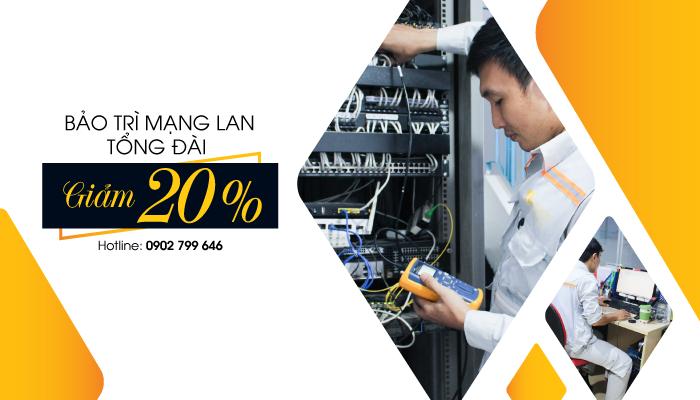 GIẢM 20%: Dịch vụ bảo trì mạng LAN - Tổng đài